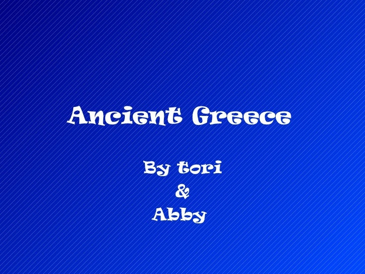 Ancient Greece   By tori & Abby