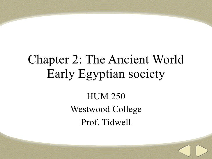 Chapter 2: The Ancient World Early Egyptian society HUM 250 Westwood College Prof. Tidwell