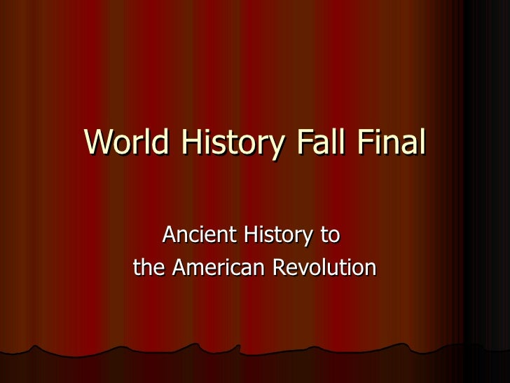 World History Fall Final Ancient History to  the American Revolution