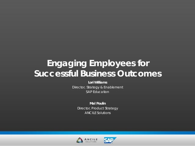 Lori Williams Director, Strategy & Enablement SAP Education Mal Poulin Director, Product Strategy ANCILE Solutions Engagin...