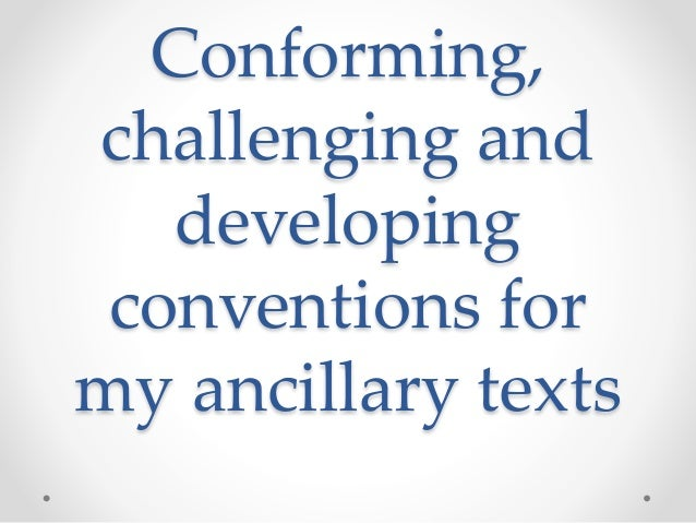 Conforming, challenging and developing conventions for my ancillary texts