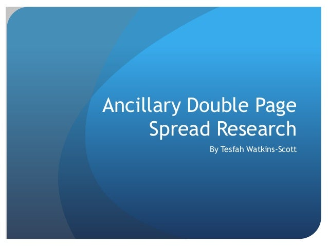 Ancillary Double Page     Spread Research           By Tesfah Watkins-Scott