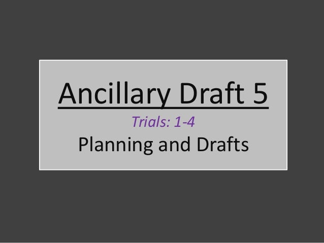 Ancillary Draft 5      Trials: 1-4 Planning and Drafts