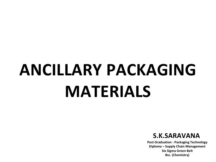 ANCILLARY PACKAGING     MATERIALS                S.K.SARAVANA             Post Graduation - Packaging Technology          ...