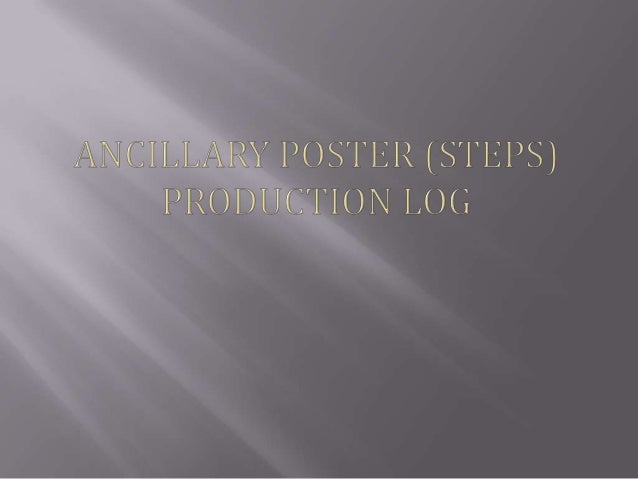    While I am creating my poster I am going to do a    production log to show the steps I have taken to complete    and e...