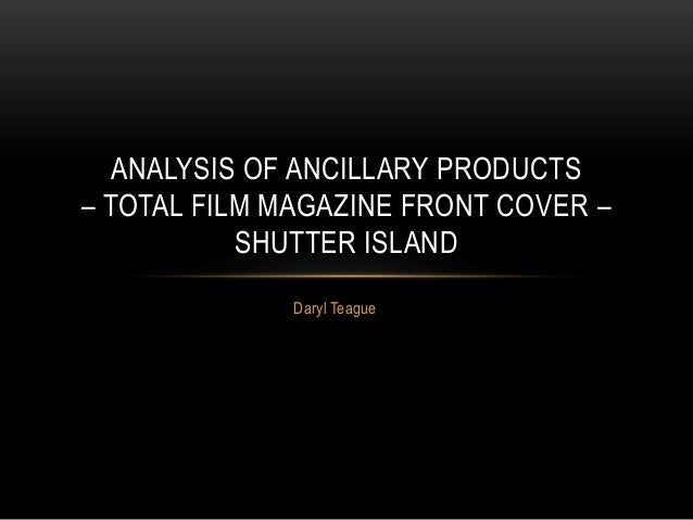 Daryl Teague ANALYSIS OF ANCILLARY PRODUCTS – TOTAL FILM MAGAZINE FRONT COVER – SHUTTER ISLAND