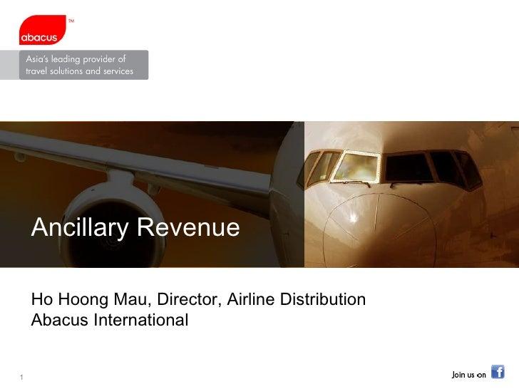Ancillary Revenue Ho Hoong Mau, Director, Airline Distribution  Abacus International