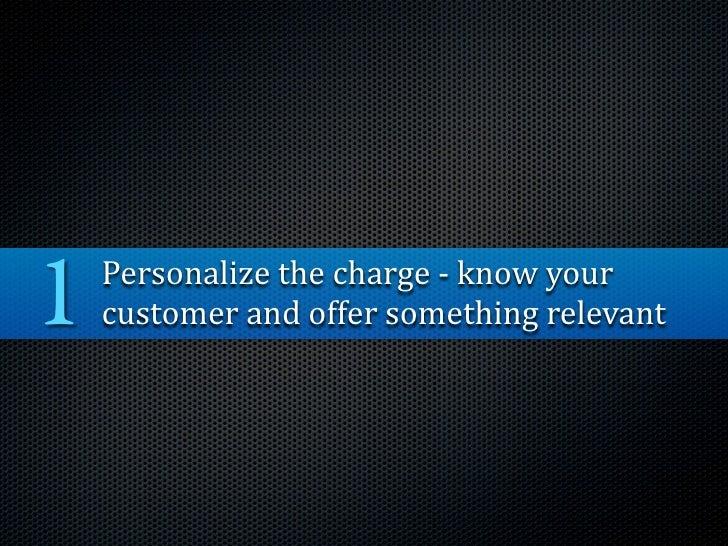 1   Personalizethecharge‐knowyour     customerandoffersomethingrelevant