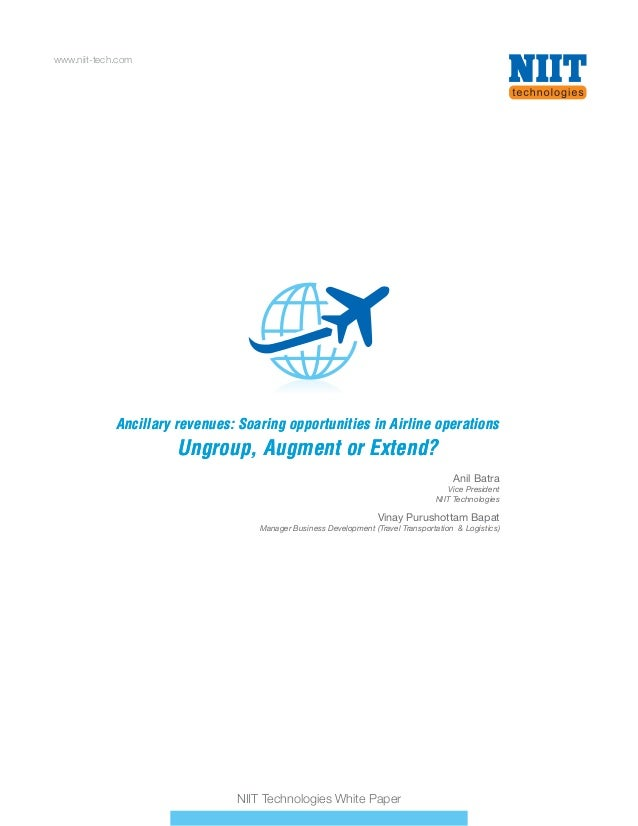 www.niit-tech.com  Ancillary revenues: Soaring opportunities in Airline operations  Ungroup, Augment or Extend? Anil Batra...