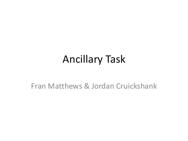 Ancillary Task Fran Matthews & Jordan Cruickshank