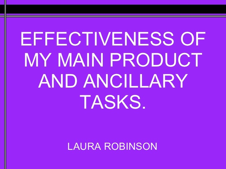 EFFECTIVENESS OF MY MAIN PRODUCT AND ANCILLARY TASKS. LAURA ROBINSON