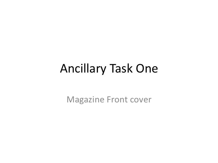 Ancillary Task One <br />Magazine Front cover<br />
