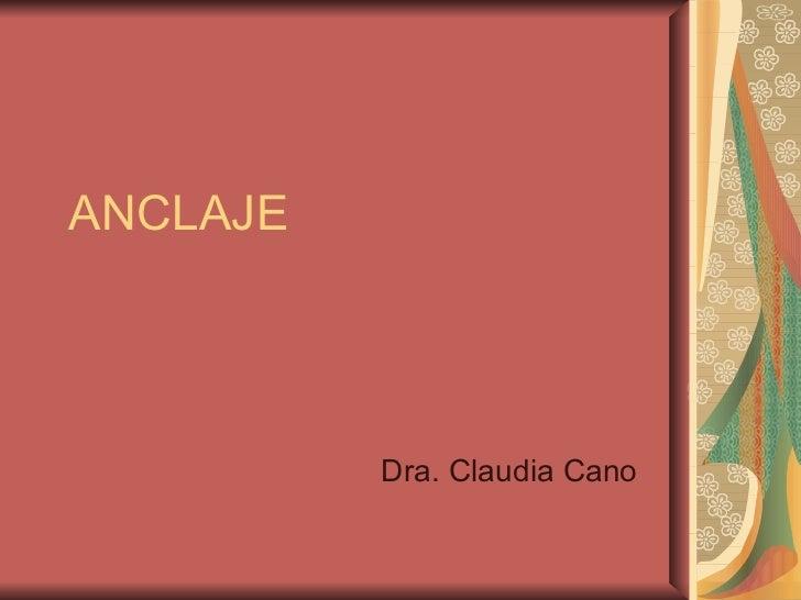ANCLAJE Dra . Claudia Cano