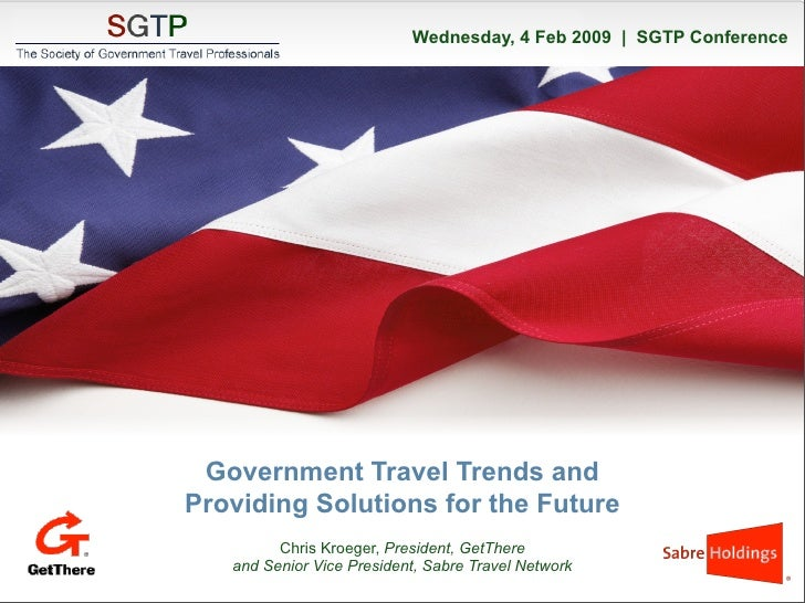 Wednesday, 4 Feb 2009 | SGTP Conference                Government Travel Trends and           Providing Solutions for the ...