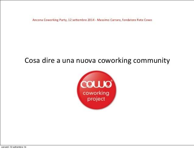 Ancona  Coworking  Party,  12  se9embre  2014  -‐  Massimo  Carraro,  fondatore  Rete  Cowo  Cosa  dire  a  una  nuova  c...