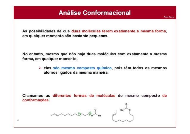 Prof. Nunes As possibilidades de que duas moléculas terem exatamente a mesma forma, em qualquer momento são bastante peque...