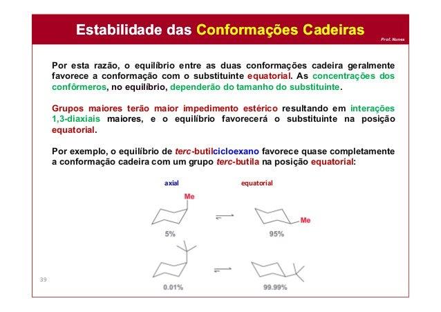 Prof. Nunes Por esta razão, o equilíbrio entre as duas conformações cadeira geralmente favorece a conformação com o substi...