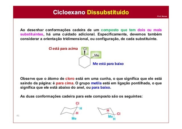 Prof. Nunes Ao desenhar conformações cadeira de um composto que tem dois ou mais substituintes, há uma cuidado adicional. ...