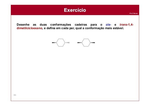 Prof. Nunes Desenhe as duas conformações cadeiras para o cis- e trans-1,4- dimetilcicloexano, e defina em cada par, qual a...