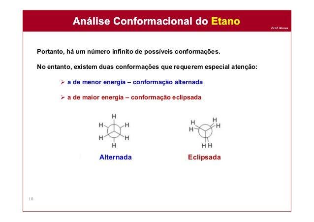 Prof. Nunes Portanto, há um número infinito de possíveis conformações. No entanto, existem duas conformações que requerem ...