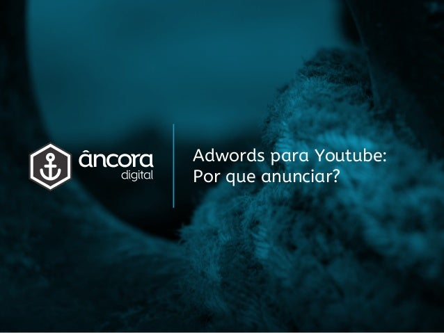 Adwords para Youtube: Por que anunciar?