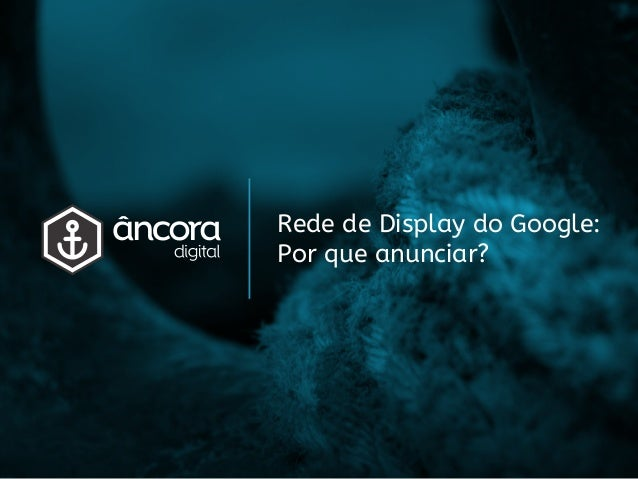 Rede de Display do Google: Por que anunciar?