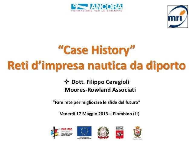 """""""Case History""""Reti d'impresa nautica da diporto Dott. Filippo CeragioliMoores-Rowland Associati""""Fare rete per migliorare ..."""