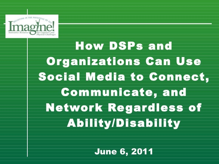How DSPs and Organizations Can Use Social Media to Connect, Communicate, and Network Regardless of Ability/Disability   Ju...