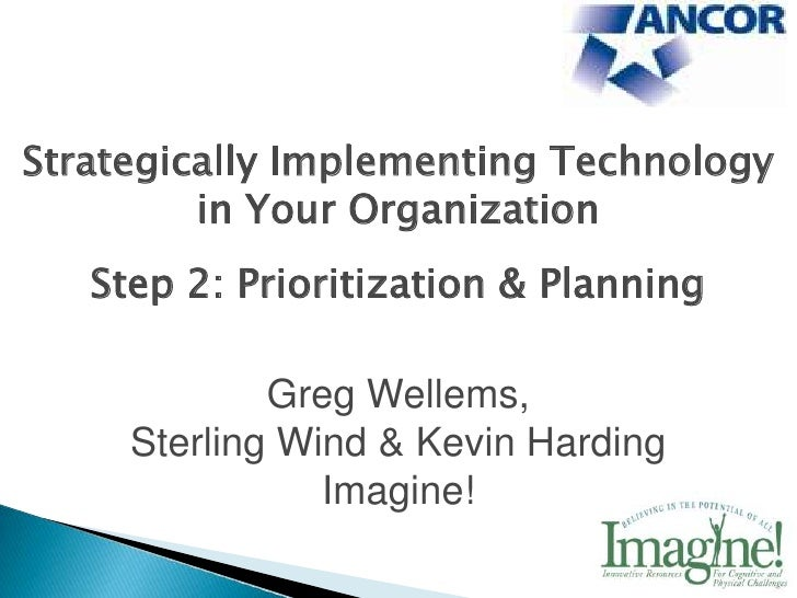Strategically Implementing Technology         in Your Organization   Step 2: Prioritization & Planning             Greg We...