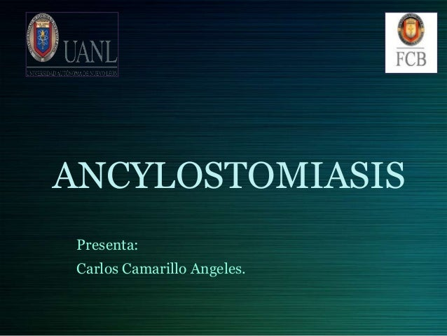 ANCYLOSTOMIASISPresenta:Carlos Camarillo Angeles.
