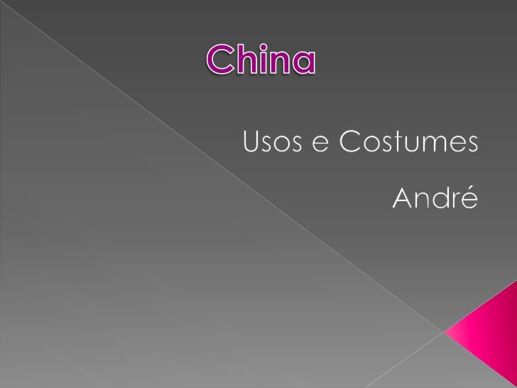 Usos e Costumes<br />André<br />China<br />