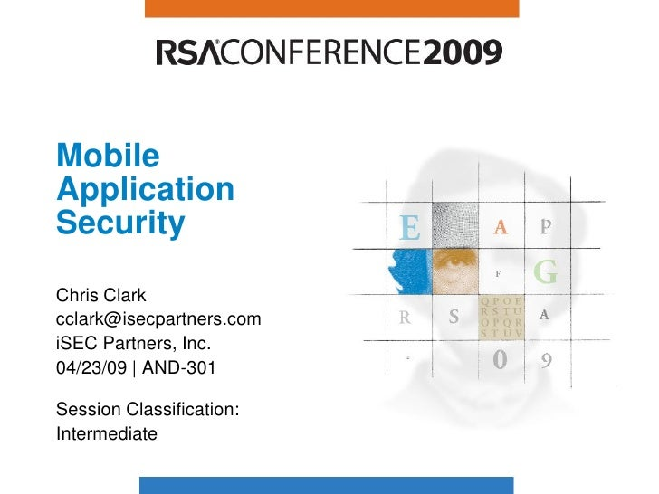 Mobile Application Security  Chris Clark cclark@isecpartners.com iSEC Partners, Inc. 04/23/09   AND-301  Session Classific...