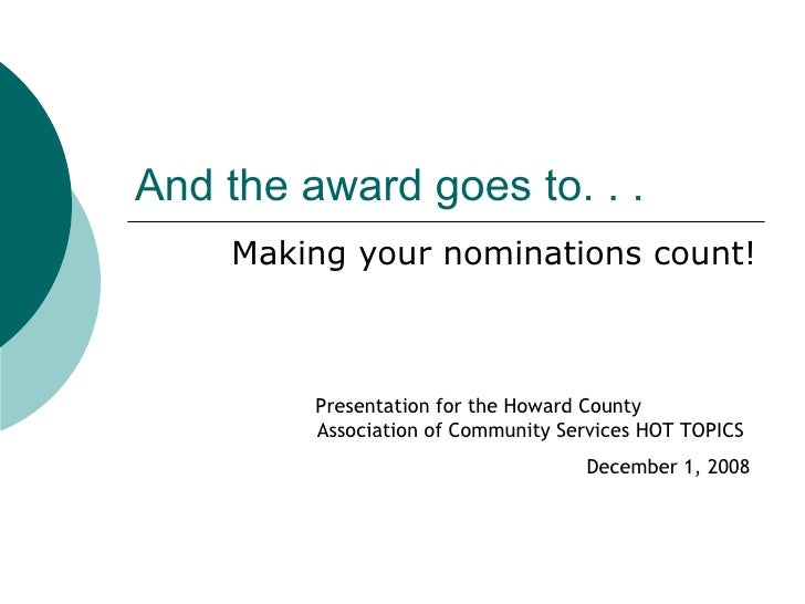 And the award goes to. . .  Making your nominations count! Presentation for the Howard County  Association of Community Se...