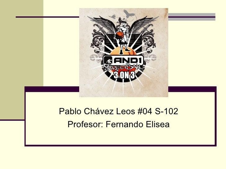 Pablo Chávez Leos #04 S-102 Profesor: Fernando Elisea