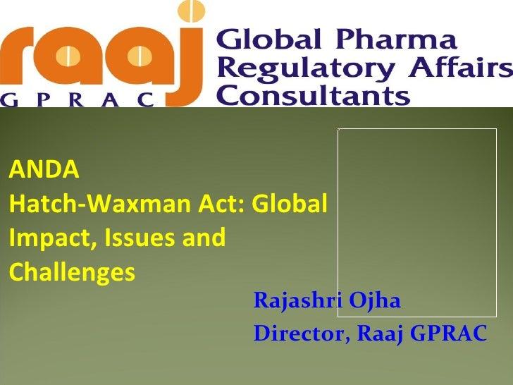 Picture 2ANDAHatch-Waxman Act: GlobalImpact, Issues andChallenges                  Rajashri Ojha                  Director...