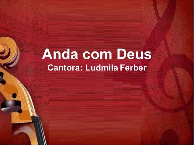 Anda com Deus Cantora: Ludmila Ferber