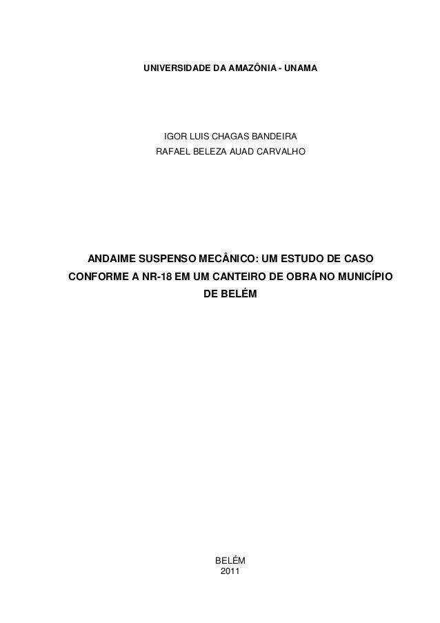 0 UNIVERSIDADE DA AMAZÔNIA - UNAMA IGOR LUIS CHAGAS BANDEIRA RAFAEL BELEZA AUAD CARVALHO ANDAIME SUSPENSO MECÂNICO: UM EST...