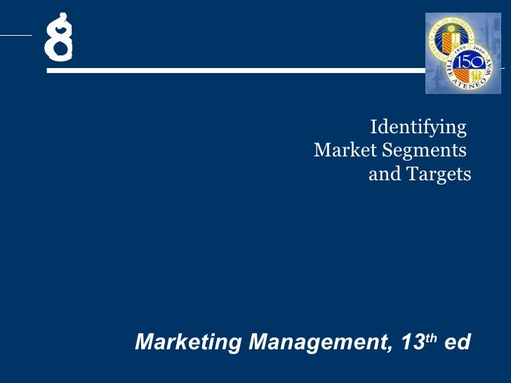 Identifying  Market Segments  and Targets Marketing Management, 13 th  ed 8
