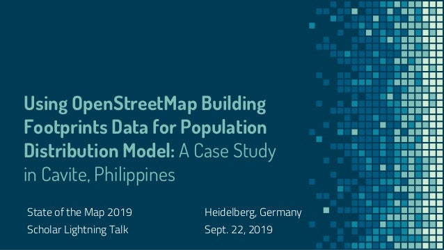 Using OpenStreetMap Building Footprints Data for Population Distribution Model: A Case Study in Cavite, Philippines State ...