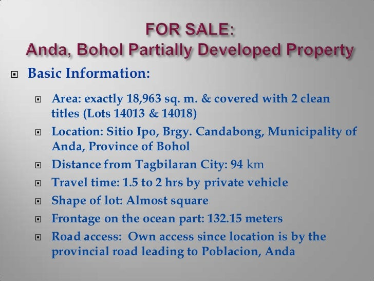 FOR SALE:Anda, Bohol Partially Developed Property <br />Basic Information:<br />Area: exactly 18,963 sq. m. & covered with...