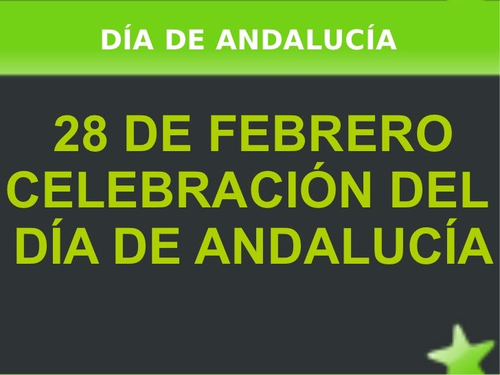 DÍA DE ANDALUCÍA 28 DE FEBRERO CELEBRACIÓN DEL  DÍA DE ANDALUCÍA