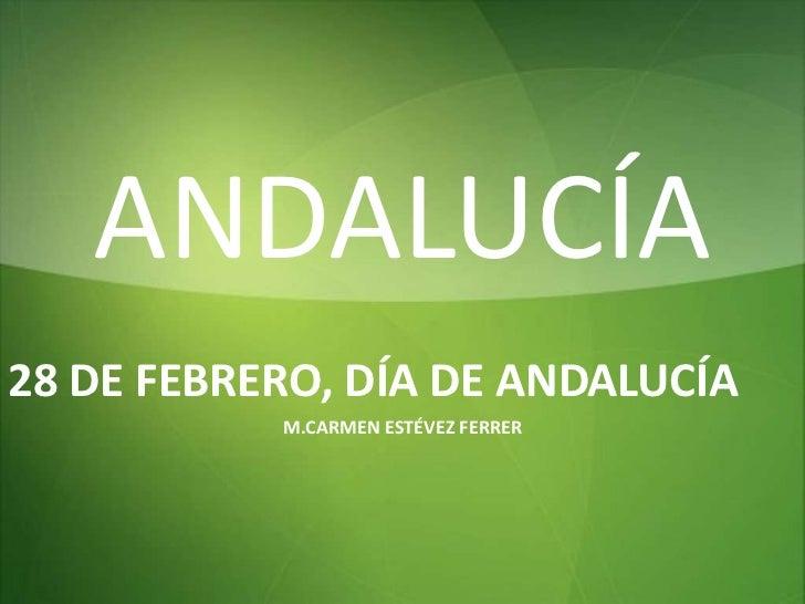 ANDALUCÍA28 DE FEBRERO, DÍA DE ANDALUCÍA           M.CARMEN ESTÉVEZ FERRER