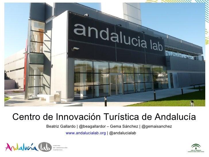 Centro de Innovación Turística de Andalucía       Beatriz Gallardo   @beagallardor – Gema Sánchez   @gemaisanchez         ...