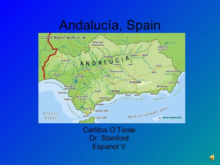 Andalucía, Spain Carlitos O'Toole Dr. Stanford Espanol V