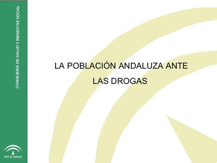 LA POBLACIÓN ANDALUZA ANTE       LAS DROGAS