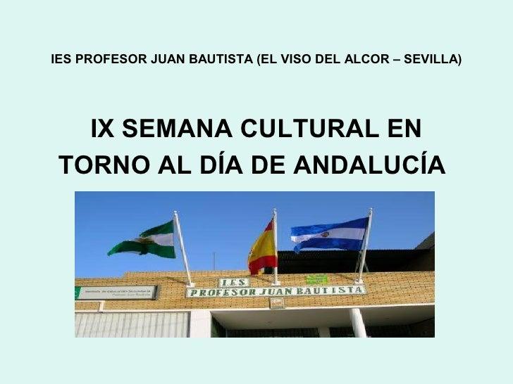 IES PROFESOR JUAN BAUTISTA (EL VISO DEL ALCOR – SEVILLA)       IX SEMANA CULTURAL EN TORNO AL DÍA DE ANDALUCÍA