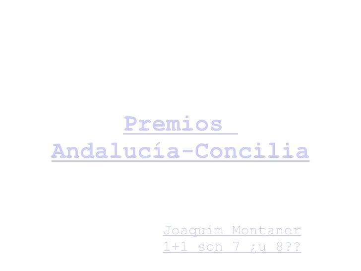 Premios  Andalucía-Concilia Joaquim Montaner  1+1 son 7 ¿u 8??