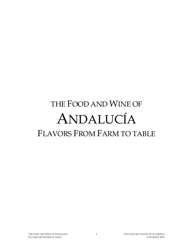 THE FOOD AND WINE OF ANDALUCIA 1 THE CULINARY INSTITUTE OF AMERICA FLAVORS FROM FARM TO TABLE COPYRIGHT 2012 THE FOOD AND ...