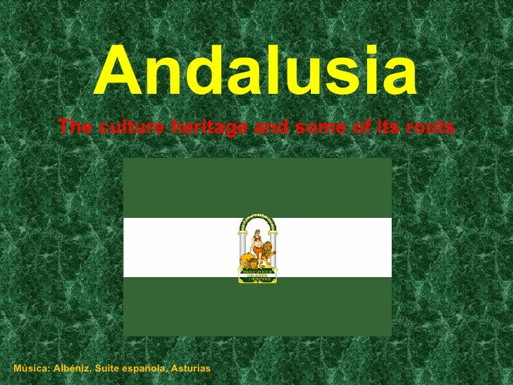 Andalusia The culture heritage and some of its roots Música: Albéniz, Suite española, Asturias