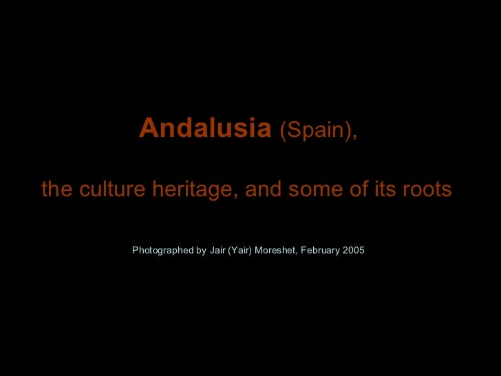 Andalusia  (Spain), Photographed by Jair (Yair) Moreshet, February 2005 the culture heritage, and some of its roots